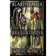 Blasphemies & Revelations by Robert M. Price