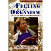 A Feeling for the Organism, 10th Aniversary Edition by Professor of History and Philosophy of Science in the Program in Science Technology and Society Evelyn Fox Keller