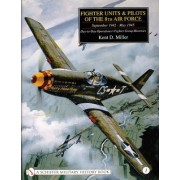 Fighter Units and Pilots of the 8th Air Force September 1942 - May 1945: Day-to-day Operations - Fighter Group Histories Volume 1 by Kent D. Miller