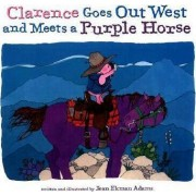 Clarence Goes Out West & Meets a Purple Horse by Jean Ekman Adams