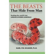 The Beasts That Hide from Man by Karl P N Shuker