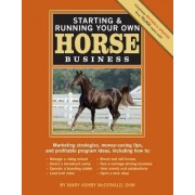 Starting and Running Your Own Horse Business by Mary Ashby McDonald