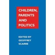 Children, Parents and Politics by Geoffrey Scarre