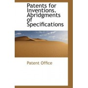 Patents for Inventions. Abridgments of Specifications by Patent Office
