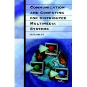 Communication and Computing for Distributed Multimedia Systems by Guojun Lu