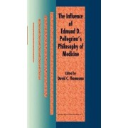 The Influence of Edmund D.Pellegrino's Philosophy of Medicine by David C. Thomasma