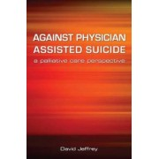 Against Physician Assisted Suicide by David Jeffrey