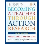 Becoming a Teacher Through Action Research by Donna Kalmbach Phillips