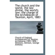 The Church and the World, the Law Divine, the World's Law by Of England Archdeaconry of Taunton Arc