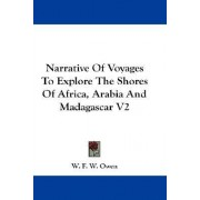 Narrative of Voyages to Explore the Shores of Africa, Arabia and Madagascar V2 by W F W Owen
