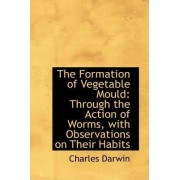 The Formation of Vegetable Mould, Through the Action of Worms, with Observations on Their Habits by Professor Charles Darwin