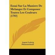 Essai Sur La Maniere de Melanger Et Composer Toutes Les Couleurs (1792) by August Ludwig Pfannenschmid