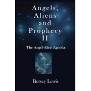 Angels, Aliens and Prophecy II by Betsey Lewis