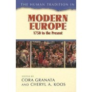 The Human Tradition in Modern Europe, 1750 to the Present by Cora Granata