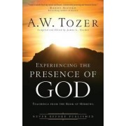 Experiencing the Presence of God by A W Tozer