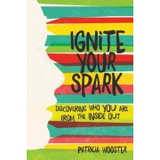 Ignite Your Spark: Discovering Who You Are from the Inside Out