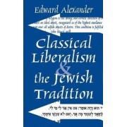 Classical Liberalism and the Jewish Tradition by Edward Alexander