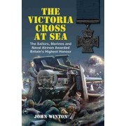 The Victoria Cross at Sea by John Winton