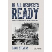 In All Respects Ready: Australia's Navy in World War One by David Stevens