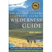 The National Outdoor Leadership School Wilderness Guide by Mark W. T Harvey