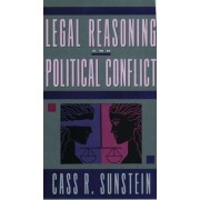 Legal Reasoning and Political Conflict by Cass R. Sunstein