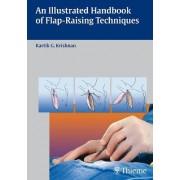 An Illustrated Handbook of Flap-Raising Techniques by Kartik G. Krishnan