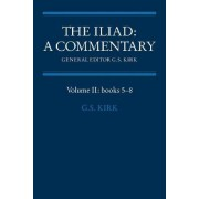 The Iliad: A Commentary: Volume 2, Books 5-8: Bks.5-8 v. 2 by G. S. Kirk