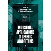 Industrial Applications of Genetic Algorithms by Charles Karr