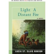Light a Distant Fire by Lucia St Clair Robson