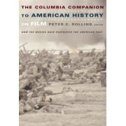 The Columbia Companion to American History on Film by Peter Rollins