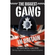 The Biggest Gang in Britain - Shining a Light on the Culture of Police Corruption by Stephen Hayes