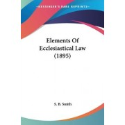 Elements of Ecclesiastical Law (1895) by S B Smith