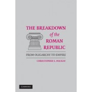 The Breakdown of the Roman Republic by Christopher S. Mackay