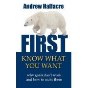 First, Know What You Want by Andrew Halfacre