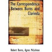 The Correspondence Between Burns and Clarinda by Agnes McLehose Robert Burns