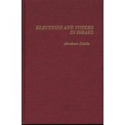Elections and Voters in Israel by Abraham Diskin