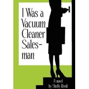 I Was a Vacuum Cleaner Salesman by Shelly Rivoli