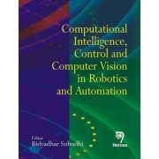 Computational Intelligence, Control and Computer Vision in Robotics and Automation by Bidyadhar Subudhi