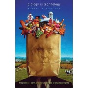 Biology Is Technology by Robert H. Carlson