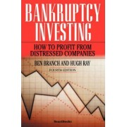 Bankruptcy Investing - How to Profit from Distressed Companies by Ben Branch