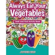 Always Eat Your Vegetables by Jupiter Kids