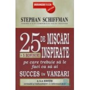25.De Miscari Inspirate Pe Care Trebuie Sa Le Faci Ca Sa Ai Succes In Vanzari - Stephan Schiffman