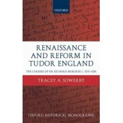 Renaissance and Reform in Tudor England by Tracey A. Sowerby