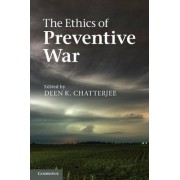 The Ethics of Preventive War by Deen K. Chatterjee