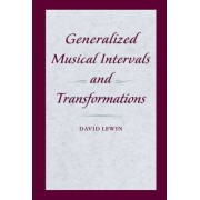 Generalized Musical Intervals and Transformations by David Lewin (Ed