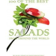 100 of the Best Salads from Around the World by Alex Trost