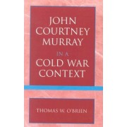 John Courtney Murray in a Cold War Context by Thomas W. O'Brien