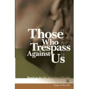 Those Who Trespass Against Us by Toni O'Keeffe