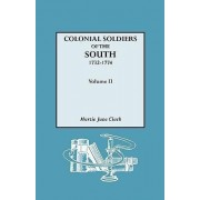 Colonial Soldiers of the South, 1732-1774. in Two Volumes. Volume II by Murtie June Clark