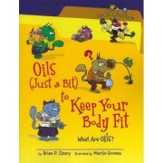 Oils (Just a Bit) to Keep Your Body Fit by Brian P Cleary